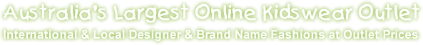 Australias largest online kidswear outlet, international and local designer and brand name fashions at outlet prices
